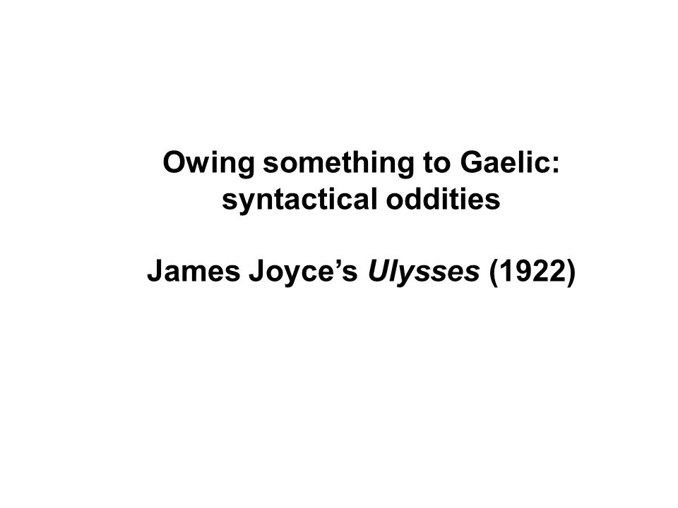 Owing something to Gaelic: syntactical oddities James Joyce's Ulysses (1922)