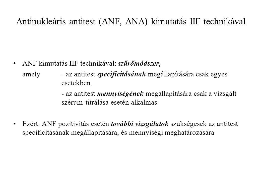 Antinukleáris antitest (ANF, ANA) kimutatás IIF technikával ANF kimutatás IIF technikával: szűrőmódszer, amely - az antitest specificitásának megállap