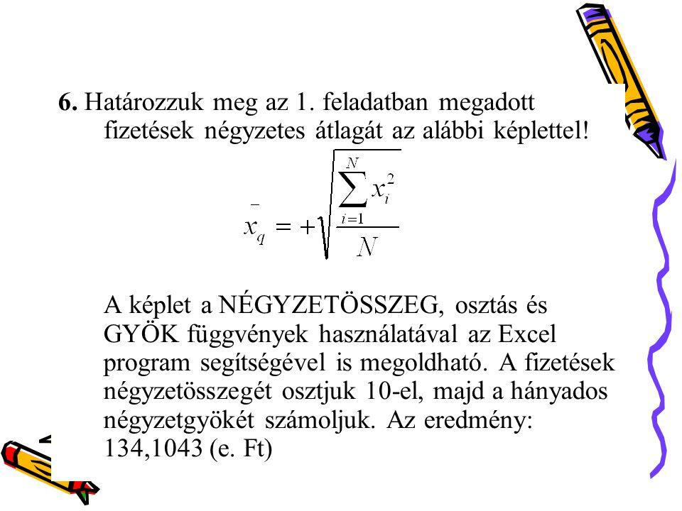 6. Határozzuk meg az 1. feladatban megadott fizetések négyzetes átlagát az alábbi képlettel! A képlet a NÉGYZETÖSSZEG, osztás és GYÖK függvények haszn