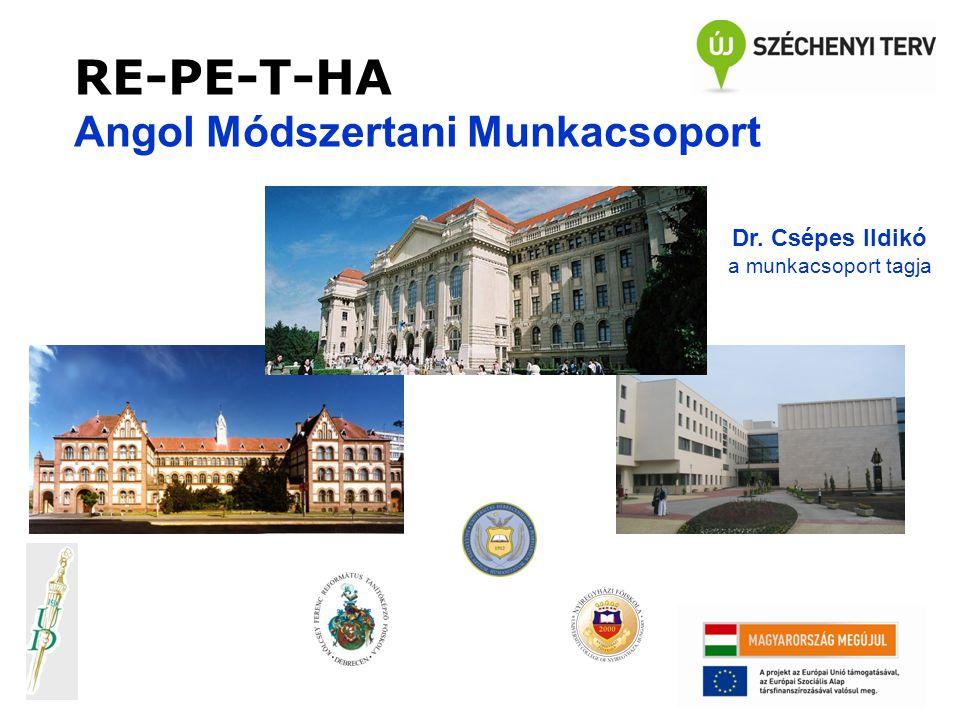 RE-PE-T-HA Angol Módszertani Munkacsoport Dr. Csépes Ildikó a munkacsoport tagja