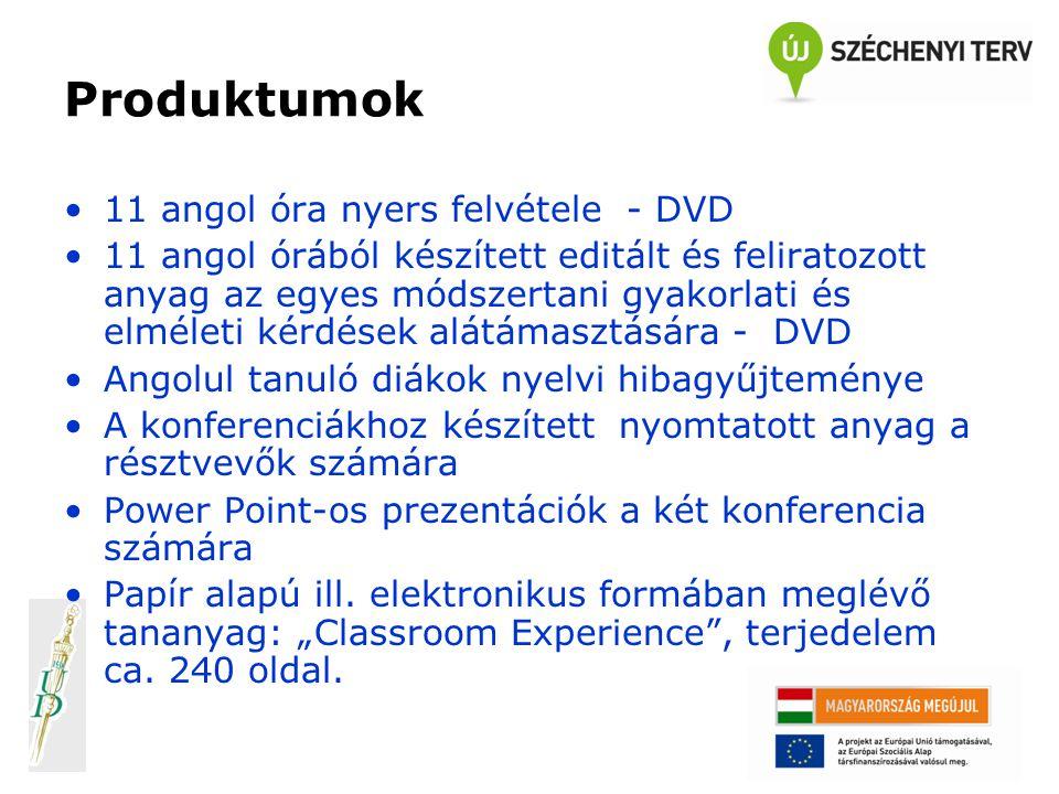 Produktumok 11 angol óra nyers felvétele - DVD 11 angol órából készített editált és feliratozott anyag az egyes módszertani gyakorlati és elméleti kérdések alátámasztására - DVD Angolul tanuló diákok nyelvi hibagyűjteménye A konferenciákhoz készített nyomtatott anyag a résztvevők számára Power Point-os prezentációk a két konferencia számára Papír alapú ill.