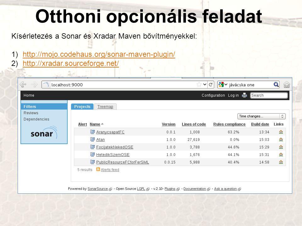Otthoni opcionális feladat Kísérletezés a Sonar és Xradar Maven bővítményekkel: 1)http://mojo.codehaus.org/sonar-maven-plugin/http://mojo.codehaus.org