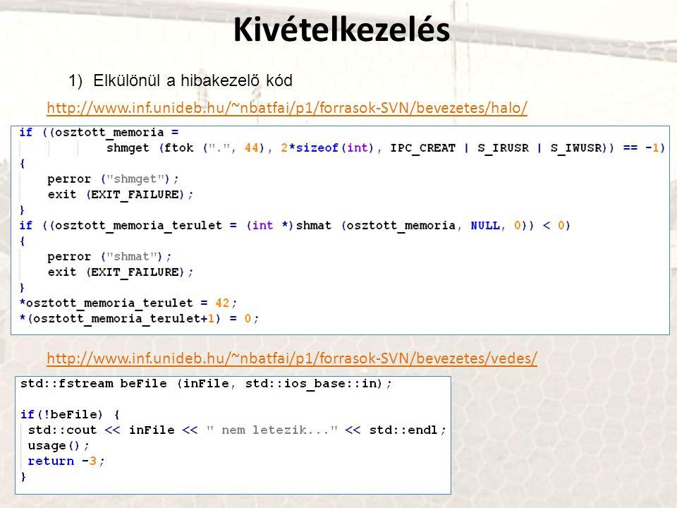 Kivételkezelés 1)Elkülönül a hibakezelő kód http://www.inf.unideb.hu/~nbatfai/p1/forrasok-SVN/bevezetes/halo/ http://www.inf.unideb.hu/~nbatfai/p1/forrasok-SVN/bevezetes/vedes/