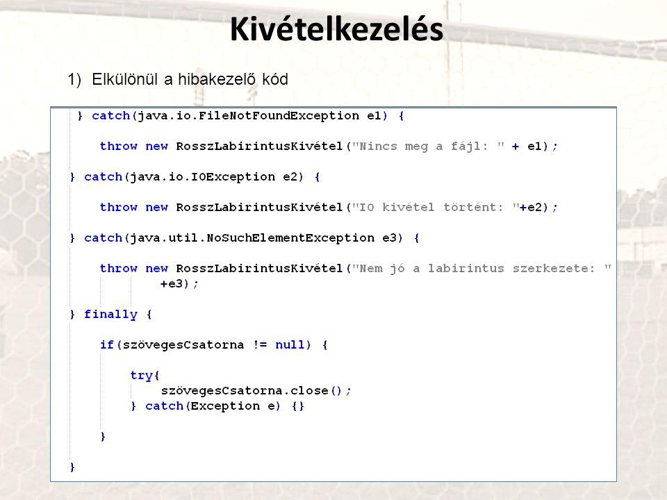 Kivételkezelés 1)Elkülönül a hibakezelő kód