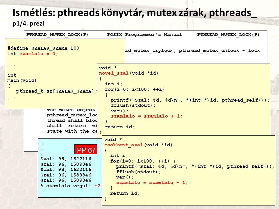 Ismétlés: pthreads könyvtár, mutex zárak, pthreads_ p1/4. prezi PTHREAD_MUTEX_LOCK(P) POSIX Programmer's Manual PTHREAD_MUTEX_LOCK(P) NAME pthread_mut