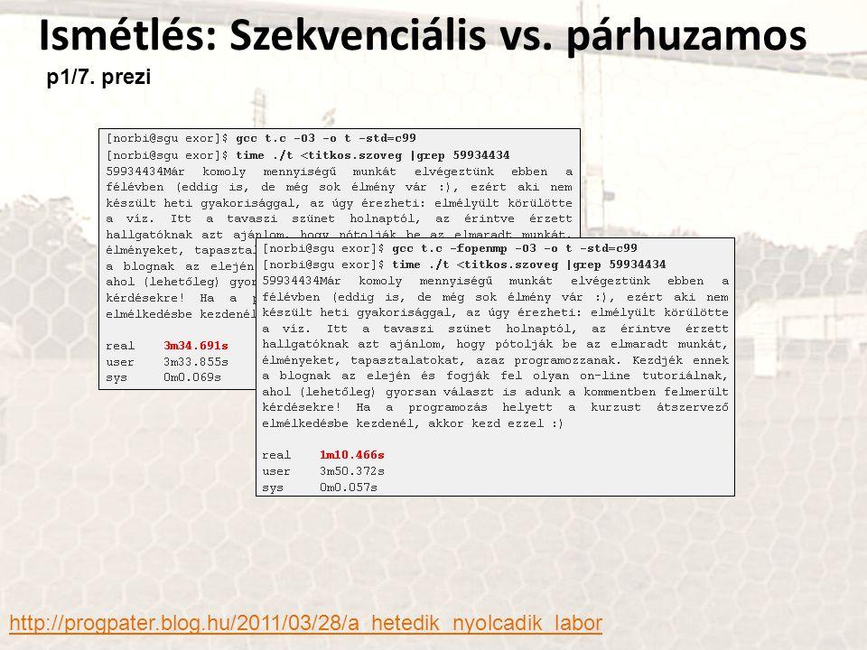 Ismétlés: Szekvenciális vs. párhuzamos http://progpater.blog.hu/2011/03/28/a_hetedik_nyolcadik_labor p1/7. prezi