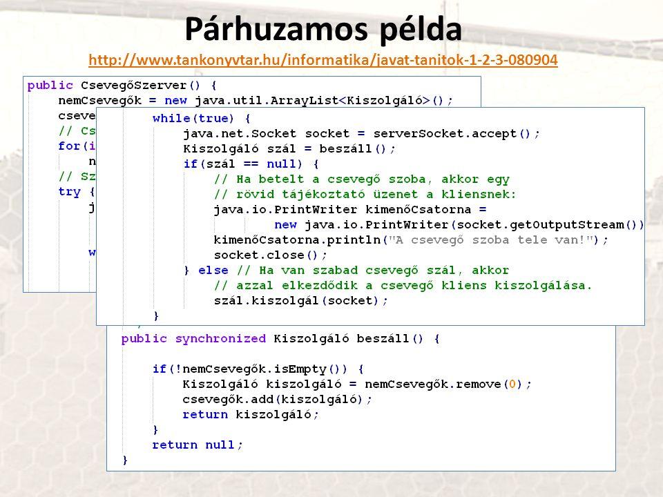 Párhuzamos példa http://www.tankonyvtar.hu/informatika/javat-tanitok-1-2-3-080904http://www.tankonyvtar.hu/informatika/javat-tanitok-1-2-3-080904
