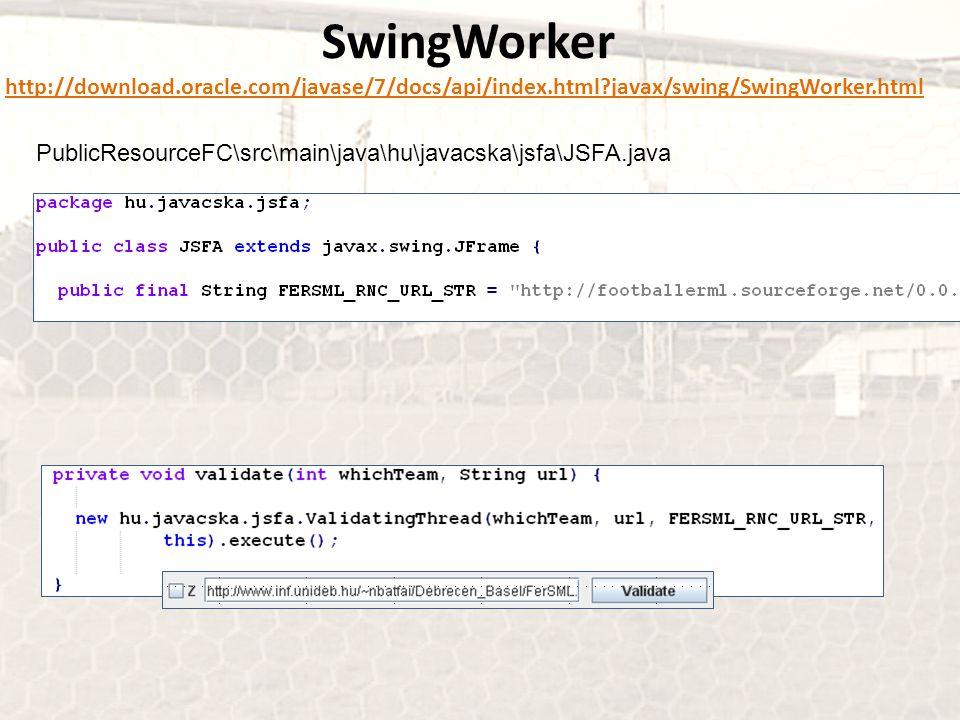SwingWorker http://download.oracle.com/javase/7/docs/api/index.html?javax/swing/SwingWorker.htmlhttp://download.oracle.com/javase/7/docs/api/index.html?javax/swing/SwingWorker.html PublicResourceFC\src\main\java\hu\javacska\jsfa\JSFA.java