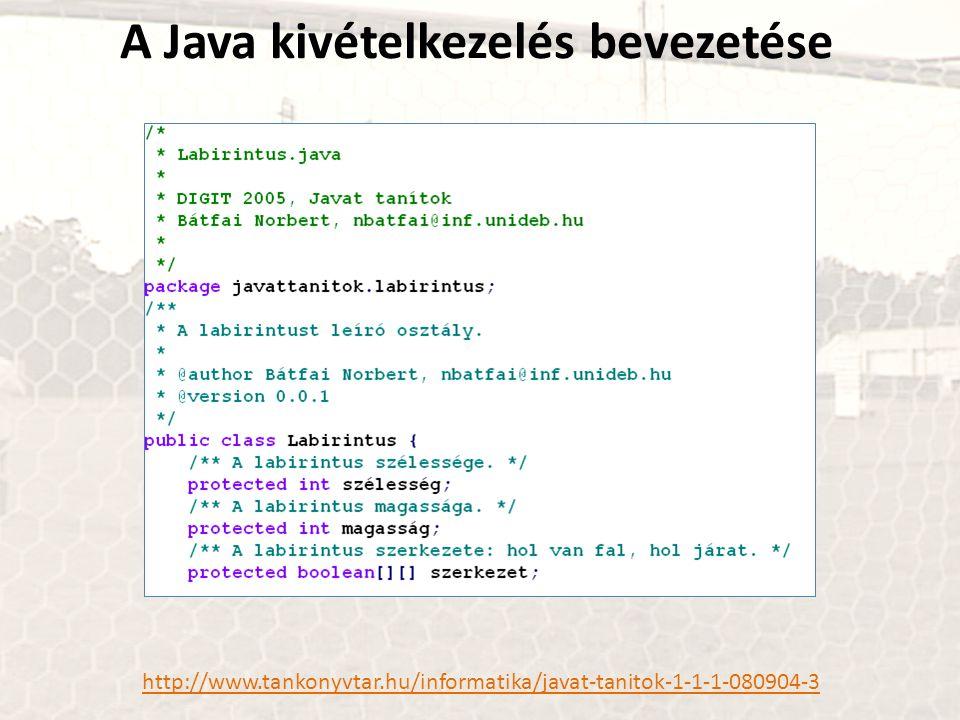 A Java kivételkezelés bevezetése http://www.tankonyvtar.hu/informatika/javat-tanitok-1-1-1-080904-3