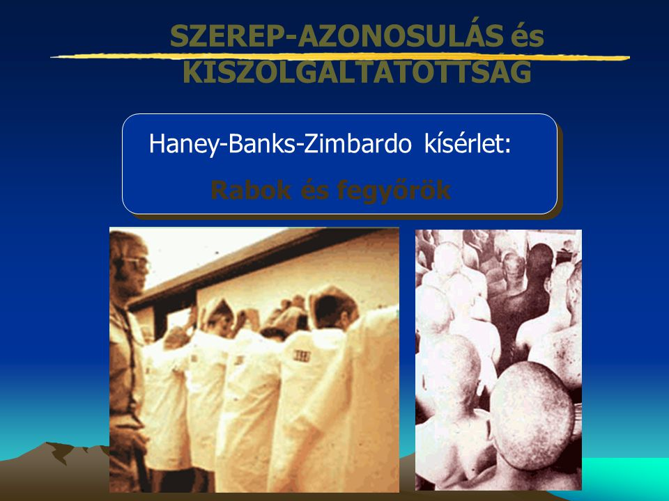 SZEREP-AZONOSULÁS és KISZOLGÁLTATOTTSÁG Haney-Banks-Zimbardo kísérlet: Rabok és fegyőrök