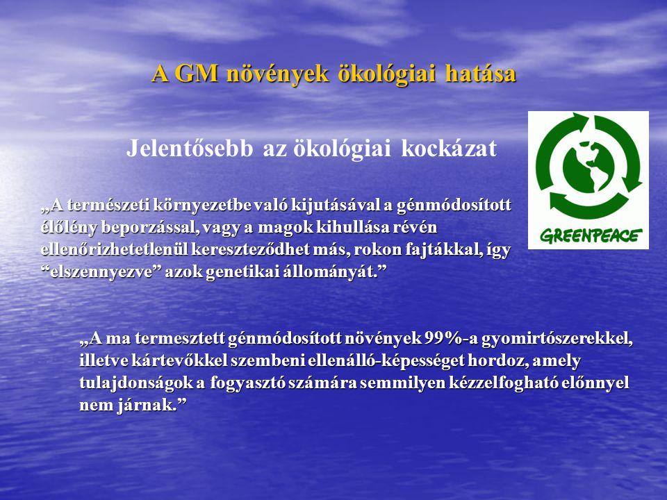 """A GM növények ökológiai hatása Jelentősebb az ökológiai kockázat """"A természeti környezetbe való kijutásával a génmódosított élőlény beporzással, vagy"""