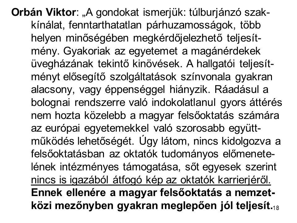 """18 Orbán Viktor: """"A gondokat ismerjük: túlburjánzó szak- kínálat, fenntarthatatlan párhuzamosságok, több helyen minőségében megkérdőjelezhető teljesít- mény."""