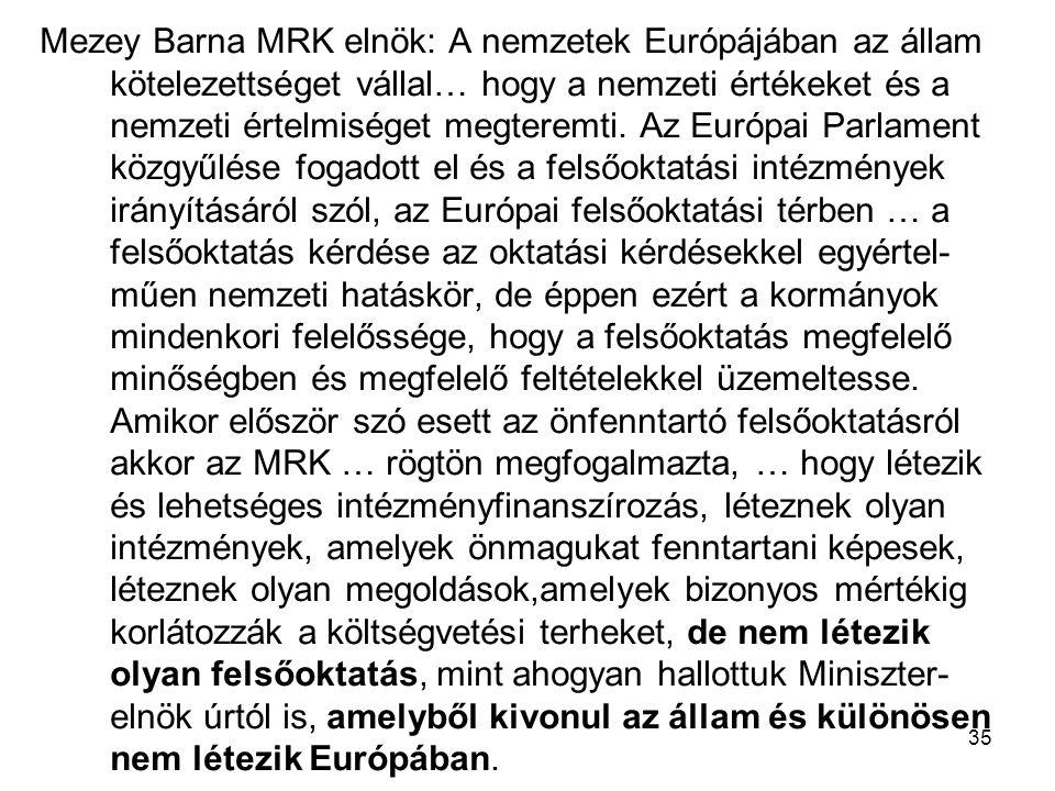 35 Mezey Barna MRK elnök: A nemzetek Európájában az állam kötelezettséget vállal… hogy a nemzeti értékeket és a nemzeti értelmiséget megteremti.