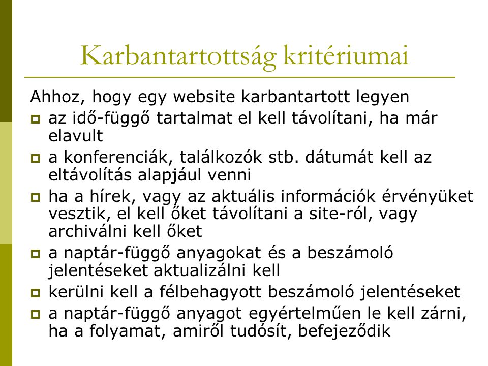 Karbantartottság kritériumai Ahhoz, hogy egy website karbantartott legyen  az idő-függő tartalmat el kell távolítani, ha már elavult  a konferenciák, találkozók stb.