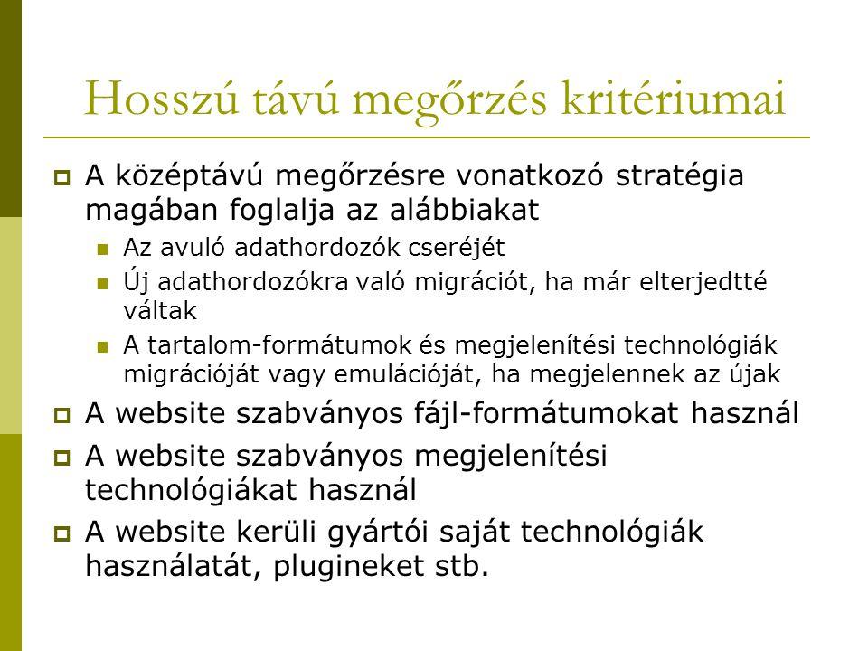  A középtávú megőrzésre vonatkozó stratégia magában foglalja az alábbiakat Az avuló adathordozók cseréjét Új adathordozókra való migrációt, ha már elterjedtté váltak A tartalom-formátumok és megjelenítési technológiák migrációját vagy emulációját, ha megjelennek az újak  A website szabványos fájl-formátumokat használ  A website szabványos megjelenítési technológiákat használ  A website kerüli gyártói saját technológiák használatát, plugineket stb.