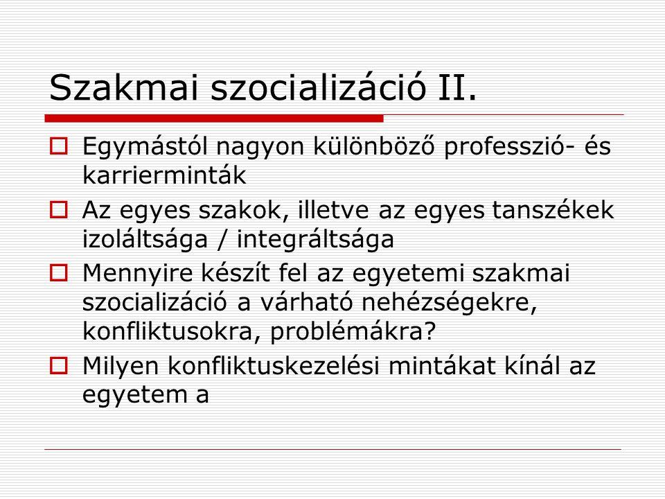 Szakmai szocializáció II.  Egymástól nagyon különböző professzió- és karrierminták  Az egyes szakok, illetve az egyes tanszékek izoláltsága / integr