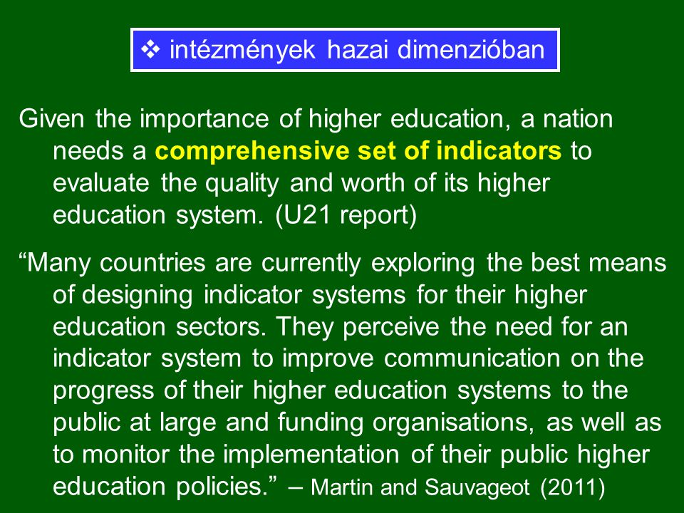 Given the importance of higher education, a nation needs a comprehensive set of indicators to evaluate the quality and worth of its higher education system.