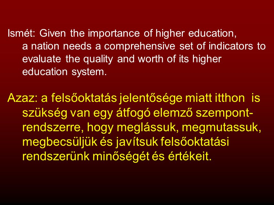 Ismét: Given the importance of higher education, a nation needs a comprehensive set of indicators to evaluate the quality and worth of its higher education system.