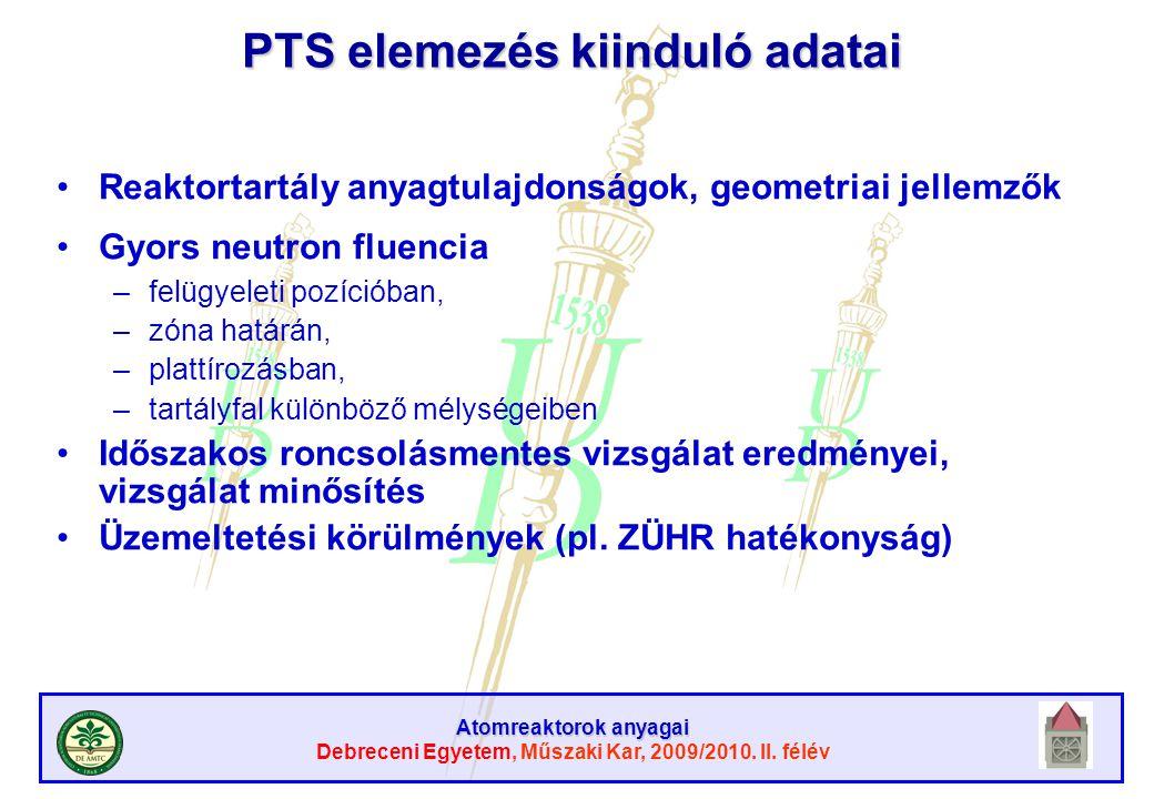 Atomreaktorok anyagai Debreceni Egyetem, Műszaki Kar, 2009/2010. II. félév PTS elemezés kiinduló adatai Reaktortartály anyagtulajdonságok, geometriai