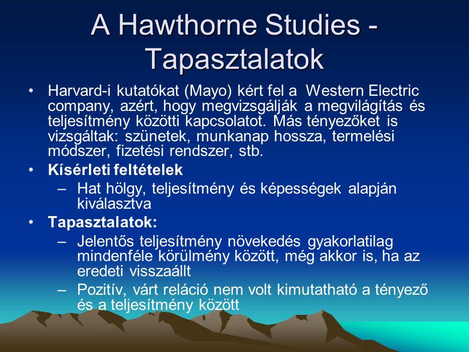 A Hawthorne Studies - Tapasztalatok Harvard-i kutatókat (Mayo) kért fel a Western Electric company, azért, hogy megvizsgálják a megvilágítás és teljes