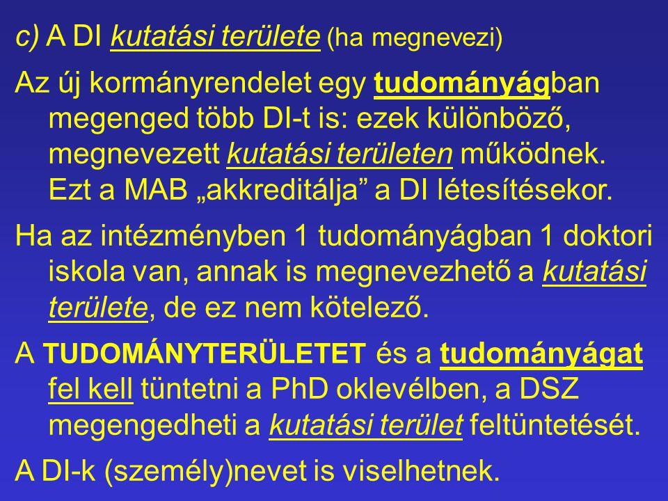 c) A DI kutatási területe (ha megnevezi) Az új kormányrendelet egy tudományágban megenged több DI-t is: ezek különböző, megnevezett kutatási területen működnek.