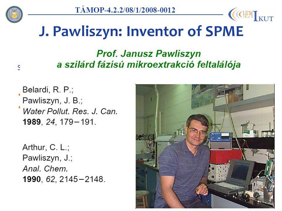J. Pawliszyn: Inventor of SPME Szöveg Felsorolás TÁMOP-4.2.2/08/1/2008-0012