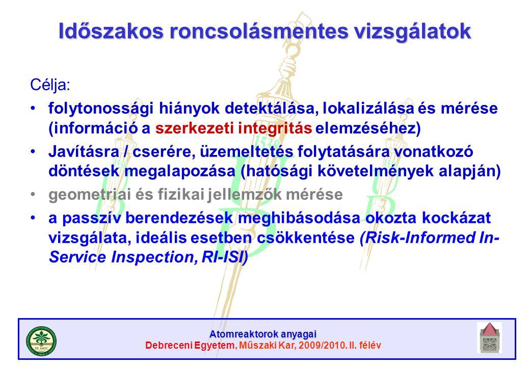 Atomreaktorok anyagai Debreceni Egyetem, Műszaki Kar, 2009/2010. II. félév Időszakos roncsolásmentes vizsgálatok Célja: folytonossági hiányok detektál