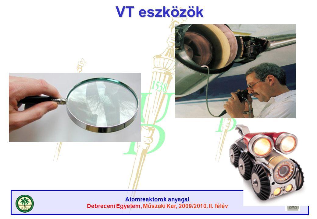 Atomreaktorok anyagai Debreceni Egyetem, Műszaki Kar, 2009/2010. II. félév VT eszközök