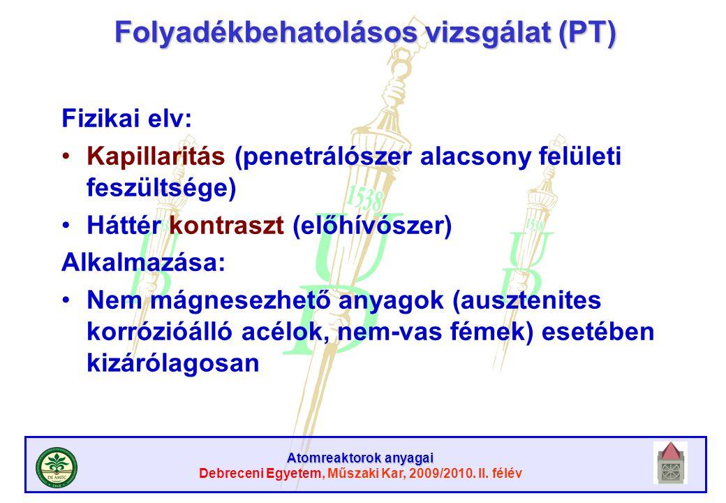 Atomreaktorok anyagai Debreceni Egyetem, Műszaki Kar, 2009/2010. II. félév Folyadékbehatolásos vizsgálat (PT) Fizikai elv: Kapillaritás (penetrálószer
