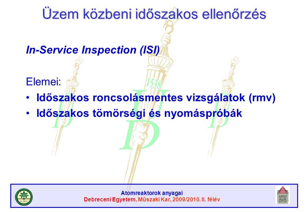 Atomreaktorok anyagai Debreceni Egyetem, Műszaki Kar, 2009/2010. II. félév Üzem közbeni időszakos ellenőrzés In-Service Inspection (ISI) Elemei: Idősz
