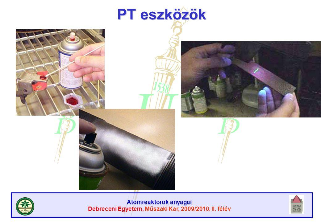 Atomreaktorok anyagai Debreceni Egyetem, Műszaki Kar, 2009/2010. II. félév PT eszközök