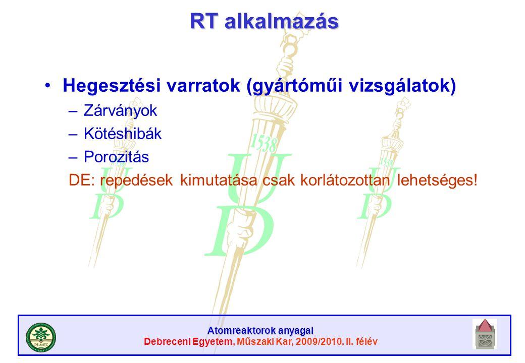 Atomreaktorok anyagai Debreceni Egyetem, Műszaki Kar, 2009/2010. II. félév RT alkalmazás Hegesztési varratok (gyártóműi vizsgálatok) –Zárványok –Kötés