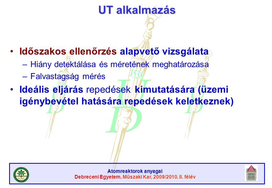 Atomreaktorok anyagai Debreceni Egyetem, Műszaki Kar, 2009/2010. II. félév UT alkalmazás Időszakos ellenőrzés alapvető vizsgálata –Hiány detektálása é