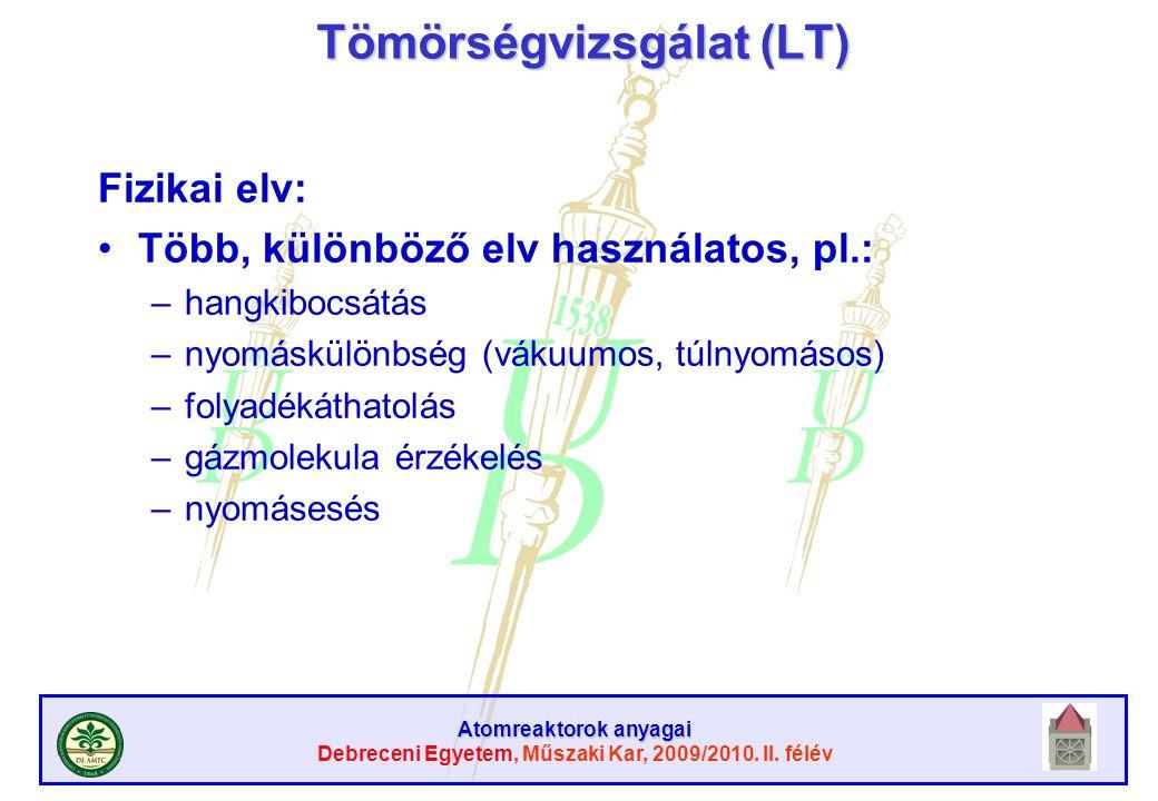 Atomreaktorok anyagai Debreceni Egyetem, Műszaki Kar, 2009/2010. II. félév Tömörségvizsgálat (LT) Fizikai elv: Több, különböző elv használatos, pl.: –
