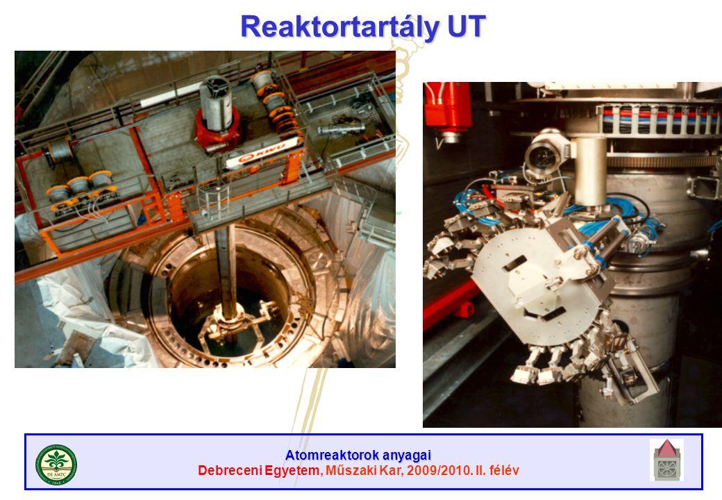 Atomreaktorok anyagai Debreceni Egyetem, Műszaki Kar, 2009/2010. II. félév Reaktortartály UT