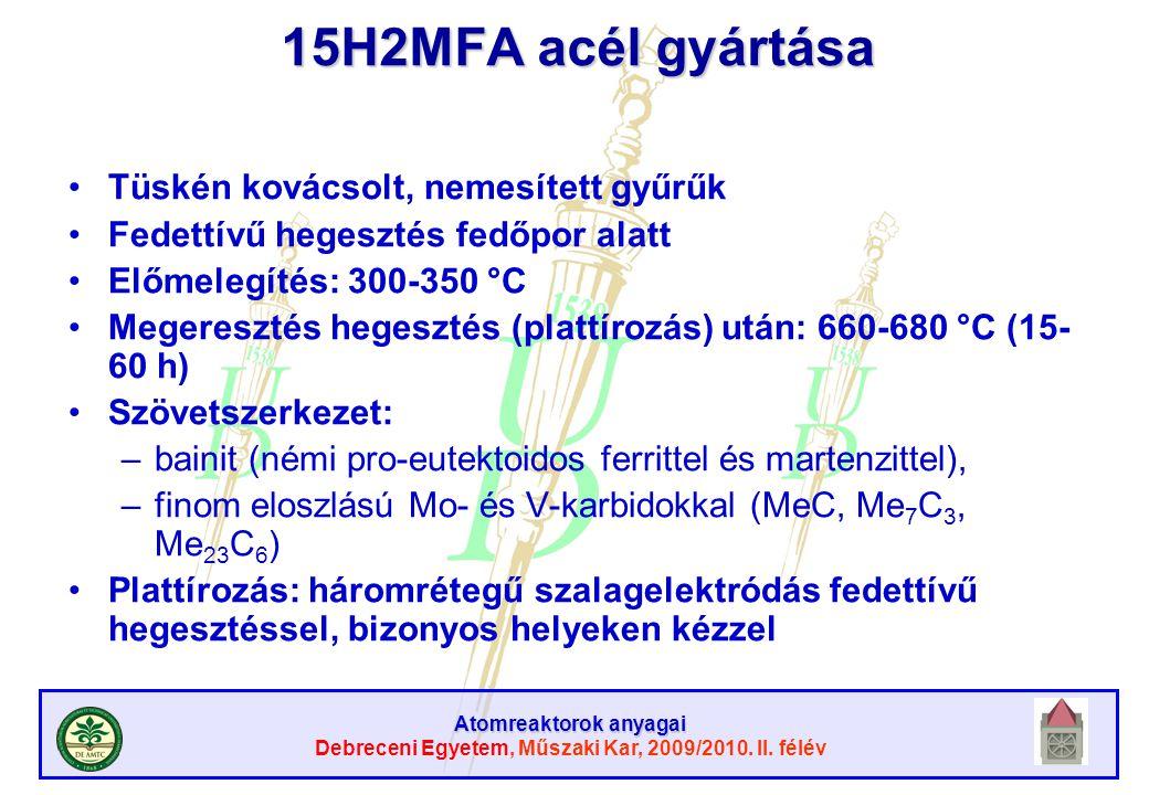 Atomreaktorok anyagai Debreceni Egyetem, Műszaki Kar, 2009/2010. II. félév 15H2MFA acél gyártása Tüskén kovácsolt, nemesített gyűrűk Fedettívű hegeszt