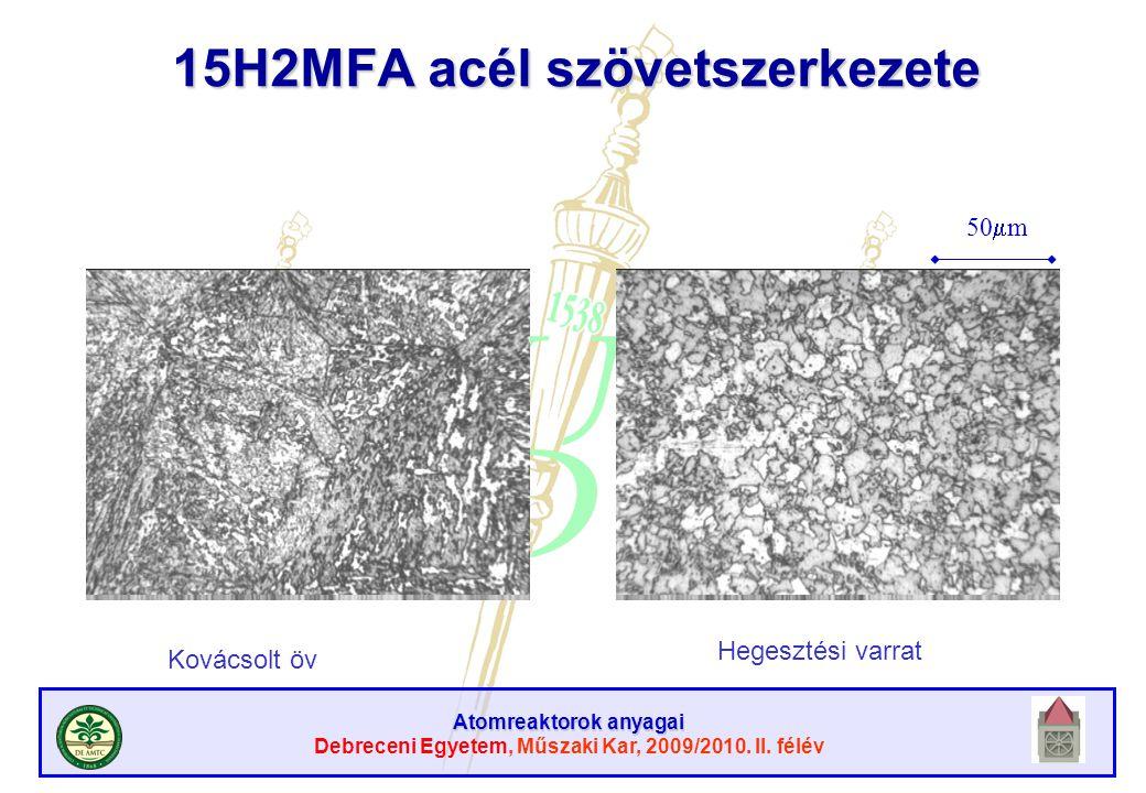 Atomreaktorok anyagai Debreceni Egyetem, Műszaki Kar, 2009/2010. II. félév 15H2MFA acél szövetszerkezete 50  m Kovácsolt öv Hegesztési varrat