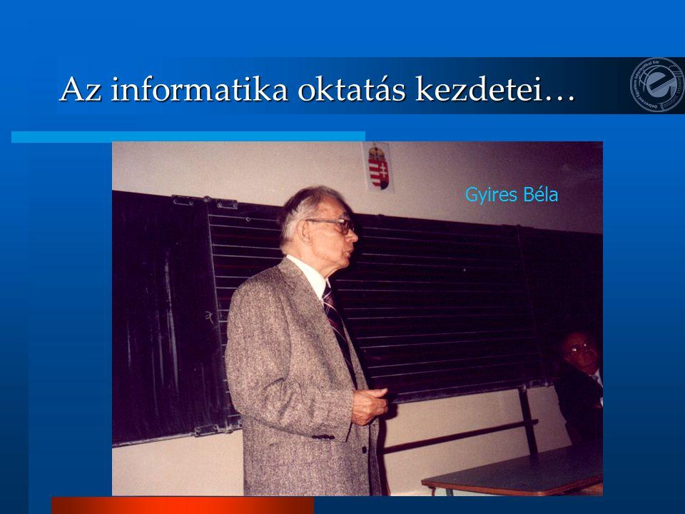 Az informatika oktatás kezdetei… Gyires Béla