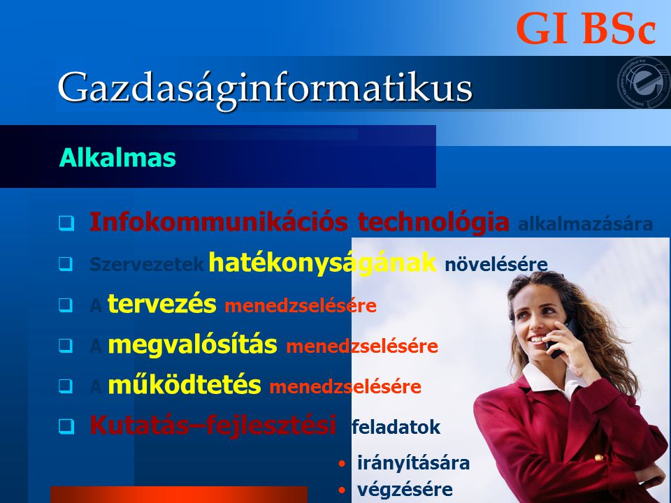 Gazdaságinformatikus  Infokommunikációs technológia alkalmazására  Szervezetek hatékonyságának növelésére  A tervezés menedzselésére  A megvalósít