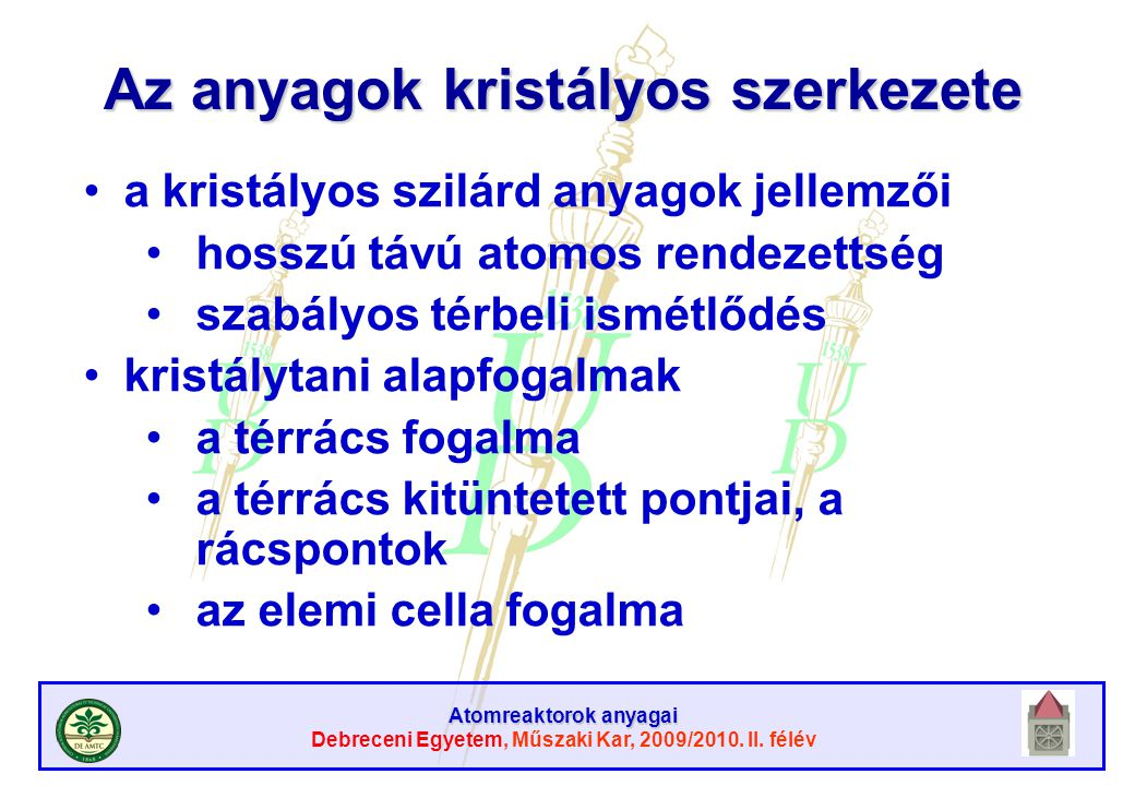 Atomreaktorok anyagai Debreceni Egyetem, Műszaki Kar, 2009/2010. II. félév Az anyagok kristályos szerkezete a kristályos szilárd anyagok jellemzői hos