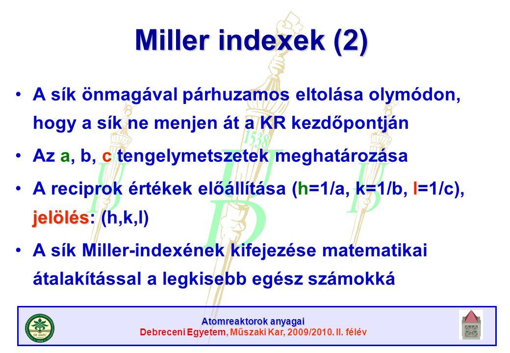 Atomreaktorok anyagai Debreceni Egyetem, Műszaki Kar, 2009/2010. II. félév Miller indexek (2) A sík önmagával párhuzamos eltolása olymódon, hogy a sík