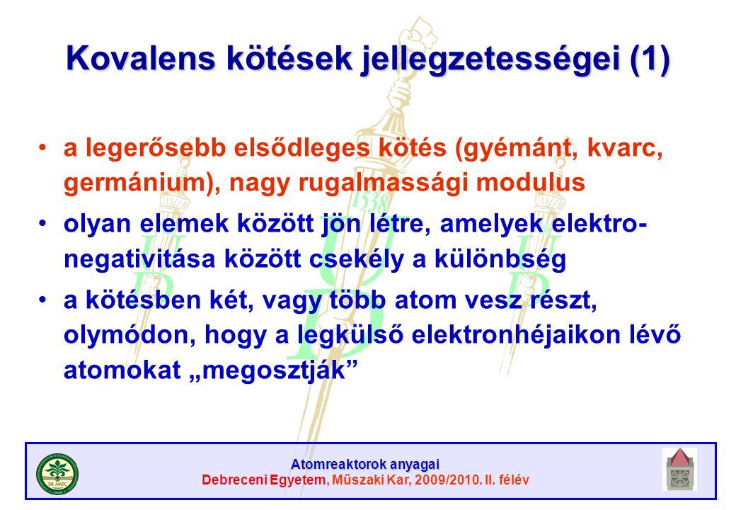 Atomreaktorok anyagai Debreceni Egyetem, Műszaki Kar, 2009/2010. II. félév Kovalens kötések jellegzetességei (1) a legerősebb elsődleges kötés (gyémán