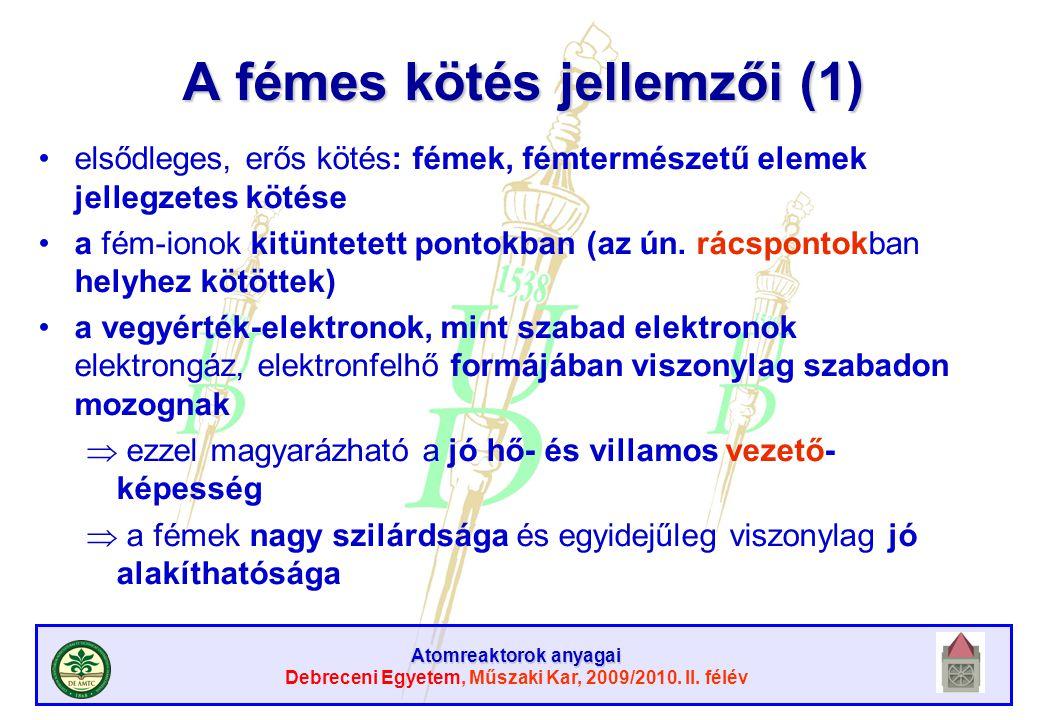 Atomreaktorok anyagai Debreceni Egyetem, Műszaki Kar, 2009/2010. II. félév A fémes kötés jellemzői (1) elsődleges, erős kötés: fémek, fémtermészetű el