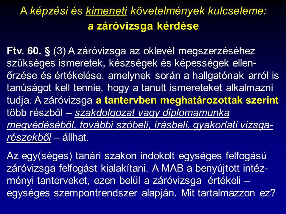 A képzési és kimeneti követelmények kulcseleme: a záróvizsga kérdése Ftv. 60. § (3) A záróvizsga az oklevél megszerzéséhez szükséges ismeretek, készsé