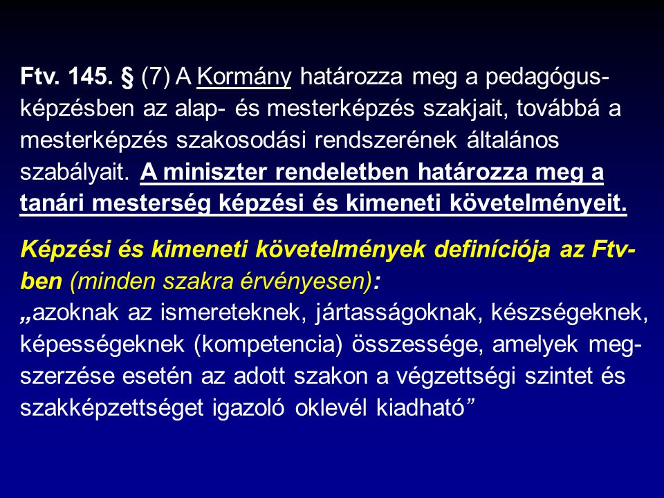 Ftv. 145. § (7) A Kormány határozza meg a pedagógus- képzésben az alap- és mesterképzés szakjait, továbbá a mesterképzés szakosodási rendszerének álta