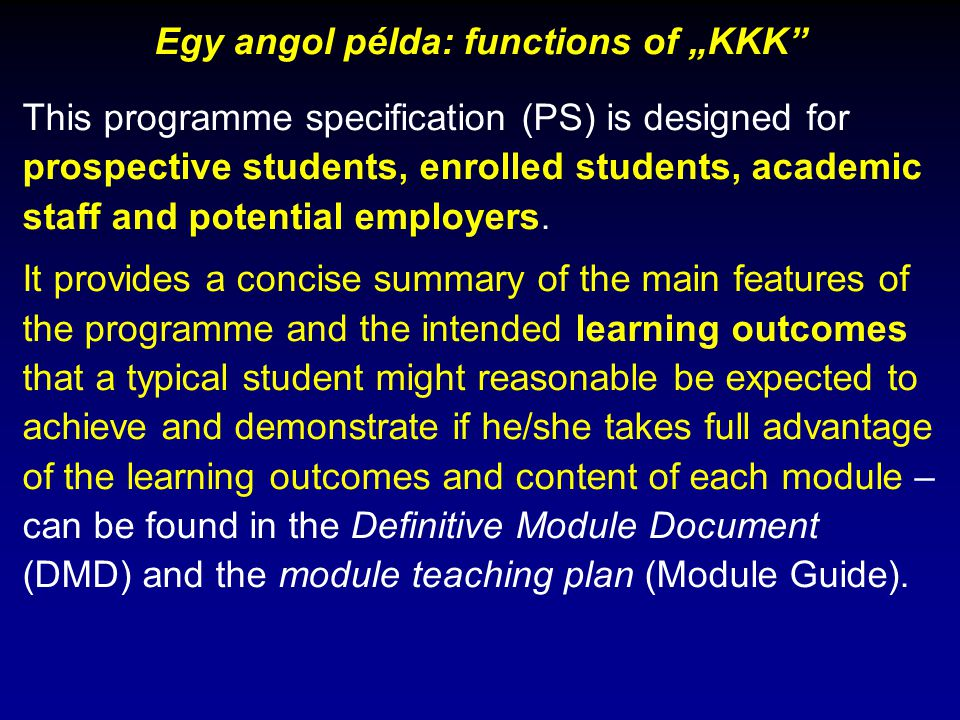 "Egy angol példa: functions of ""KKK"" This programme specification (PS) is designed for prospective students, enrolled students, academic staff and pote"