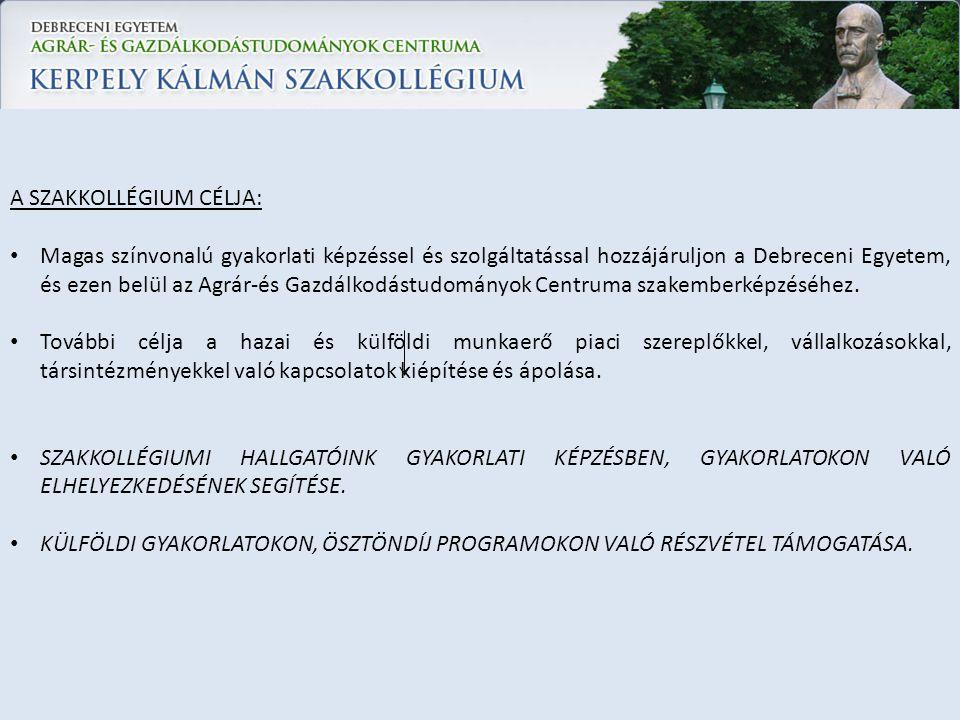 A SZAKKOLLÉGIUM CÉLJA: Magas színvonalú gyakorlati képzéssel és szolgáltatással hozzájáruljon a Debreceni Egyetem, és ezen belül az Agrár-és Gazdálkod