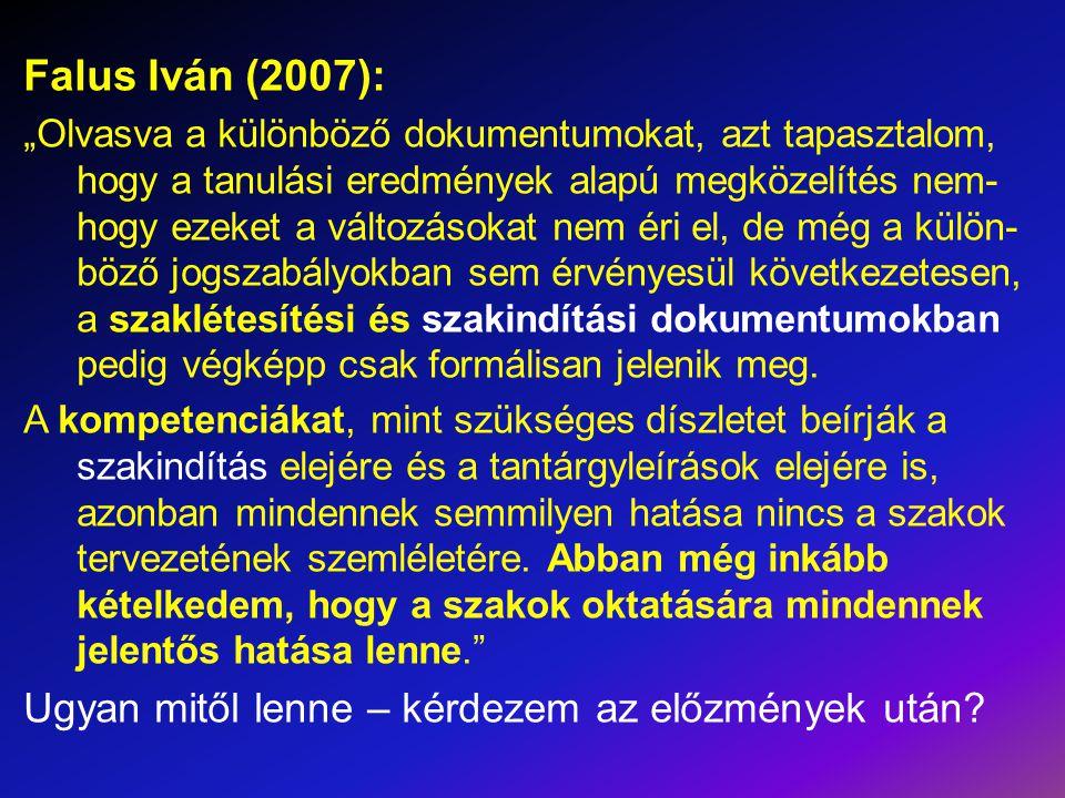 """Falus Iván (2007): """"Olvasva a különböző dokumentumokat, azt tapasztalom, hogy a tanulási eredmények alapú megközelítés nem- hogy ezeket a változásokat"""
