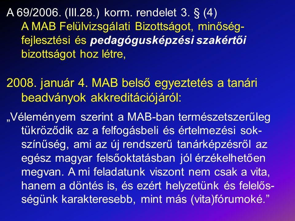 A 69/2006. (III.28.) korm. rendelet 3. § (4) A MAB Felülvizsgálati Bizottságot, minőség- fejlesztési és pedagógusképzési szakértői bizottságot hoz lé