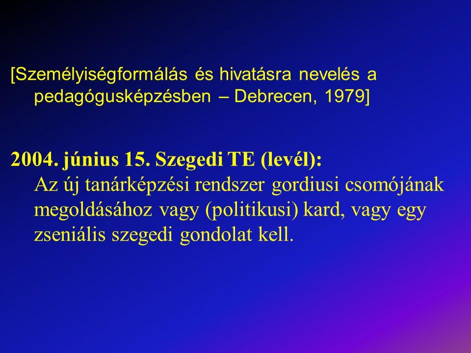 [Személyiségformálás és hivatásra nevelés a pedagógusképzésben – Debrecen, 1979] 2004. június 15. Szegedi TE (levél): Az új tanárképzési rendszer gord